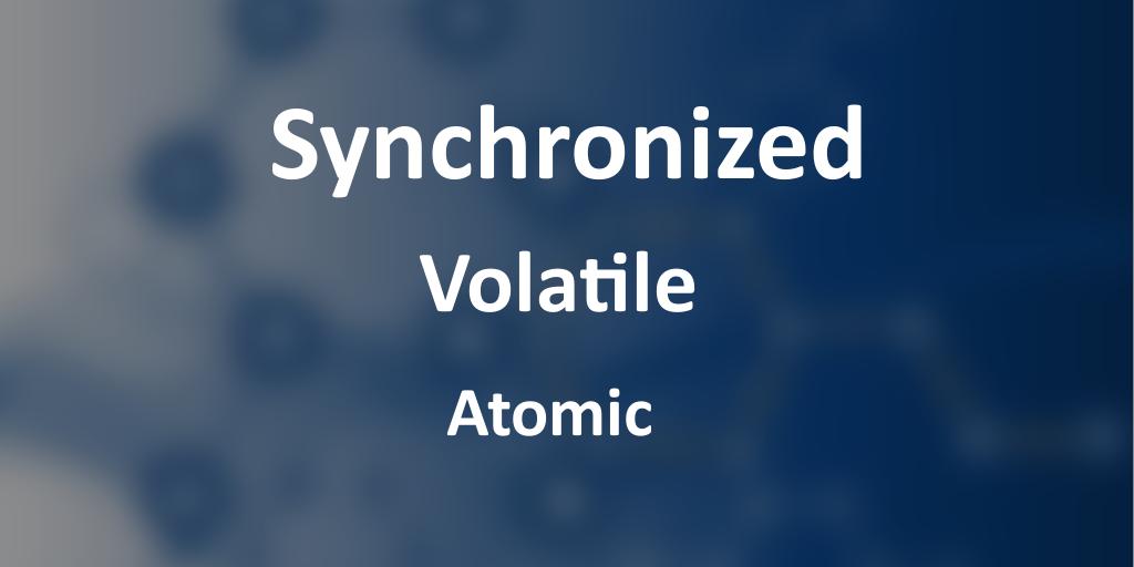 atomic volatile synchronized java variables