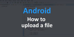 How to upload files from Android App to server | Studio Freya